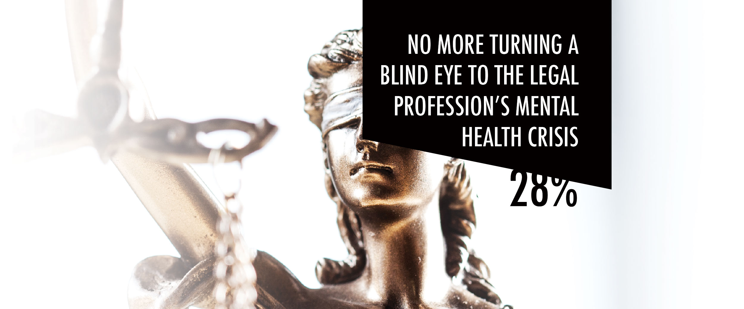 NO MORE TURNING A BLIND EYE TO THE LEGAL PROFESSION'S MENTAL HEALTH CRISIS
